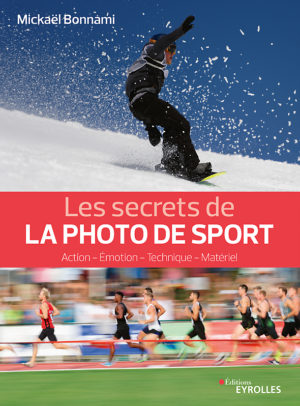 Les secrets de la photo de sport - Mickaël Bonnami - Editions Eyrolles
